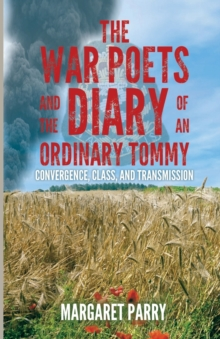 The War Poets and the Diary of an Ordinary Tommy: : Convergence, Class and Transmission, Paperback Book