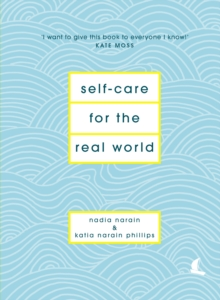 Self-Care for the Real World : Practical self-care advice for everyday life, Hardback Book