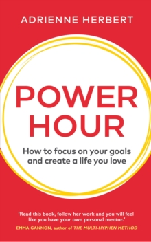 Power Hour : How to Focus on Your Goals and Create a Life You Love, Hardback Book