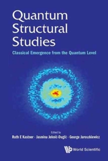 Quantum Structural Studies: Classical Emergence From The Quantum Level, Hardback Book