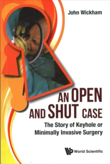 Open And Shut Case, An: The Story Of Keyhole Or Minimally Invasive Surgery, Paperback Book