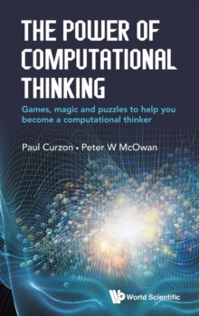 Power Of Computational Thinking, The: Games, Magic And Puzzles To Help You Become A Computational Thinker, Hardback Book