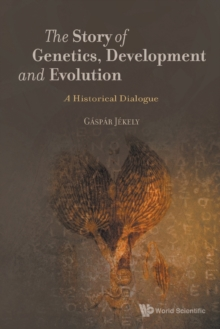 Story Of Genetics, Development And Evolution, The: A Historical Dialogue, Paperback / softback Book