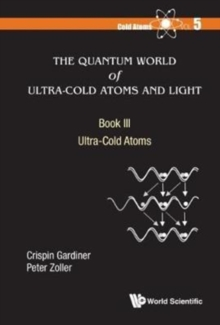 Quantum World Of Ultra-cold Atoms And Light, The - Book Iii: Ultra-cold Atoms, Hardback Book
