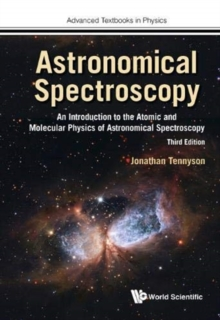 Astronomical Spectroscopy: An Introduction To The Atomic And Molecular Physics Of Astronomical Spectroscopy (Third Edition), Hardback Book