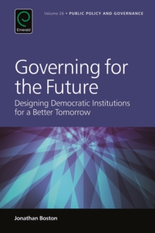 Governing for the Future : Designing Democratic Institutions for a Better Tomorrow, Hardback Book