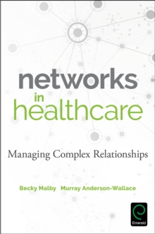 Networks in Healthcare : Managing Complex Relationships, Paperback Book