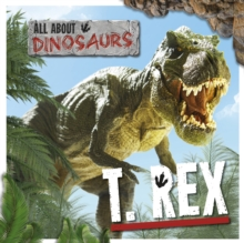 All About Dinosaurs: T. Rex, Hardback Book