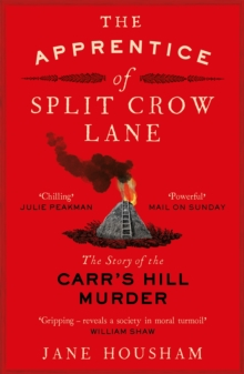 The Apprentice of Split Crow Lane : The Story of the Carr's Hill Murder, Paperback Book