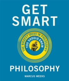 Get Smart: Philosophy : The Big Ideas You Should Know, Hardback Book
