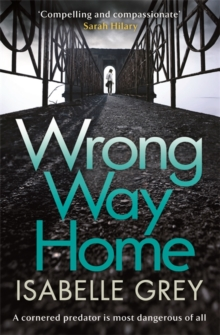 Wrong Way Home : the compelling, suspense-packed crime thriller you won't be able to put down, Hardback Book