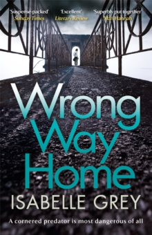 Wrong Way Home : the compelling, suspense-packed crime thriller you won't be able to put down, Paperback / softback Book