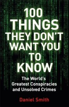100 Things They Don't Want You To Know : Conspiracies, mysteries and unsolved crimes, Paperback Book