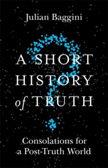 A Short History of Truth : Consolations for a Post-Truth World, Hardback Book