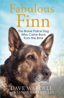 Fabulous Finn : The Brave Police Dog Who Came Back from the Brink, Hardback Book