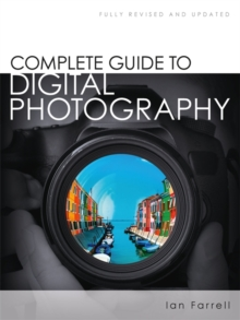 Complete Guide to Digital Photography, Paperback / softback Book