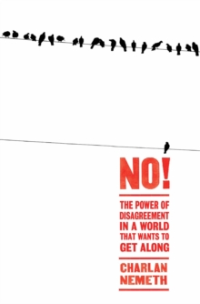 No! : The Power of Disagreement in a World that Wants to Get Along, Paperback / softback Book