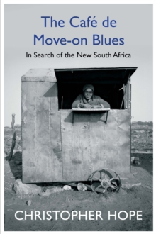 The Cafe de Move-on Blues : In Search of the New South Africa, Hardback Book