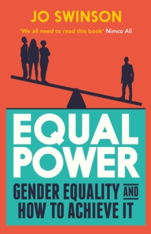 Equal Power : Gender Equality and How to Achieve It, Paperback / softback Book