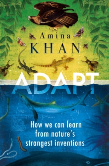 Adapt : How We Can Learn from Nature's Strangest Inventions, Paperback Book