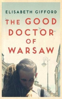The Good Doctor of Warsaw : A novel of hope in the dark, for fans of The Tattooist of Auschwitz, Paperback Book