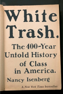 White Trash : The 400-Year Untold History of Class in America, Hardback Book