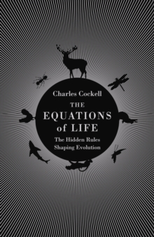 The Equations of Life : The Hidden Rules Shaping Evolution, Hardback Book