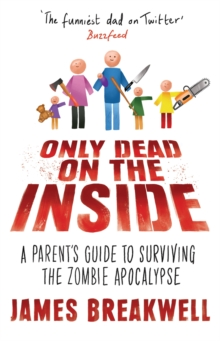 Only Dead on the Inside : A Parent's Guide to Surviving the Zombie Apocalypse, Hardback Book