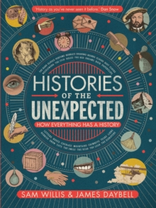 Histories of the Unexpected : How Everything Has a History, Hardback Book