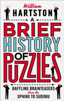 A Brief History of Puzzles : 120 of the World's Most Baffling Brainteasers from the Sphinx to Sudoku, Hardback Book