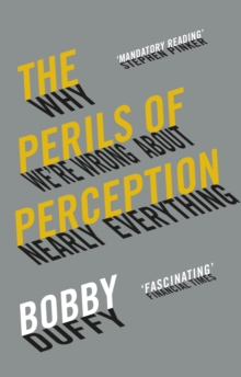 The Perils of Perception : Why We're Wrong About Nearly Everything, Paperback / softback Book