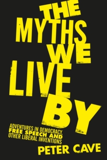 The Myths We Live By : Adventures in Democracy, Free Speech and Other Liberal Inventions, Hardback Book