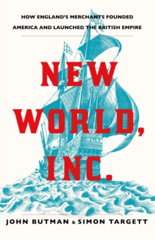 New World, Inc. : How England's Merchants Founded America and Launched the British Empire, Hardback Book