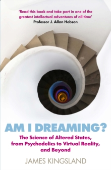 Am I Dreaming? : The Science of Altered States, from Psychedelics to Virtual Reality, and Beyond, Paperback / softback Book
