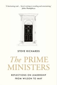 The Prime Ministers : Reflections on Leadership from Wilson to May, Hardback Book