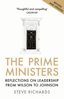 The Prime Ministers : Reflections on Leadership from Wilson to Johnson, Paperback / softback Book