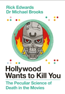 Hollywood Wants to Kill You : The Peculiar Science of Death in the Movies, Hardback Book