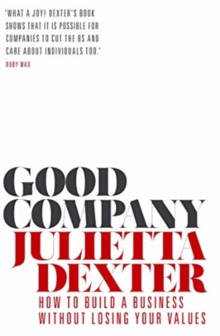 Good Company : How to Build a Business without Losing Your Values, Paperback / softback Book