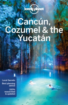 Lonely Planet Cancun, Cozumel & the Yucatan, Paperback / softback Book