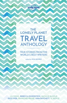 The Lonely Planet Travel Anthology : True stories from the world's best writers, Paperback / softback Book