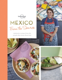 From the Source - Mexico : Authentic Recipes From the People That Know Them the Best, Hardback Book