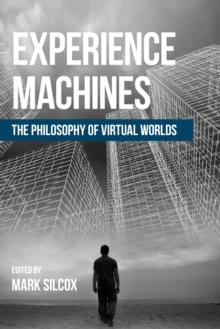 Experience Machines : The Philosophy of Virtual Worlds, Paperback / softback Book