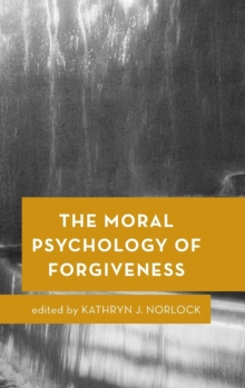 The Moral Psychology of Forgiveness, Hardback Book