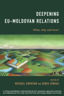 Deepening EU-Moldovan Relations : What, Why and How?, Paperback Book