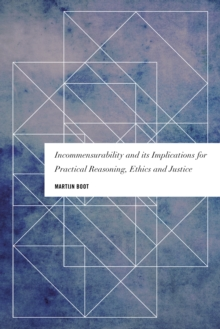 Incommensurability and its Implications for Practical Reasoning, Ethics and Justice, Hardback Book