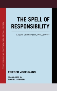 The Spell of Responsibility : Labor, Criminality, Philosophy, Hardback Book