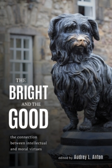 The Bright and the Good : The Connection between Intellectual and Moral Virtues, Paperback Book