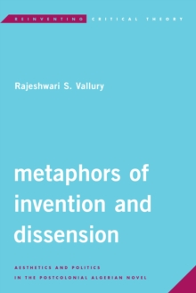 Metaphors of Invention and Dissension : Aesthetics and Politics in the Postcolonial Algerian Novel, Paperback / softback Book