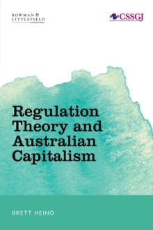 Regulation Theory and Australian Capitalism : Rethinking Social Justice and Labour Law, Hardback Book