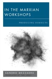 In the Marxian Workshops : Producing Subjects, Hardback Book